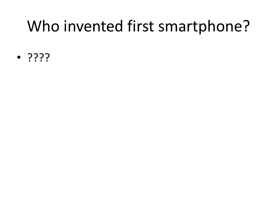 Who invented first smartphone? ????