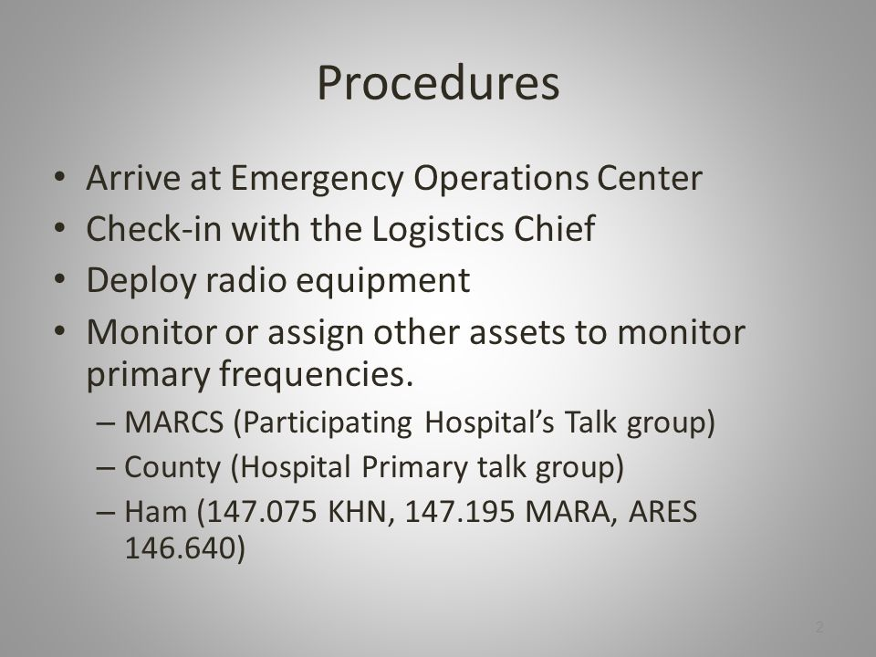 Procedures Arrive at Emergency Operations Center Check-in with the Logistics Chief Deploy radio equipment Monitor or assign other assets to monitor primary frequencies.
