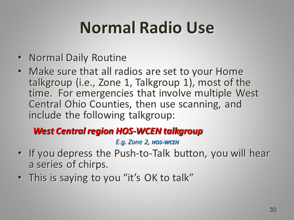 Normal Radio Use Normal Daily Routine Normal Daily Routine Make sure that all radios are set to your Home talkgroup (i.e., Zone 1, Talkgroup 1), most of the time.