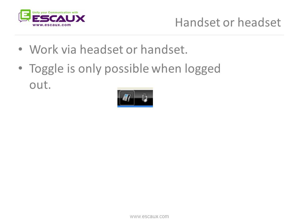 Handset or headset Work via headset or handset. Toggle is only possible when logged out.