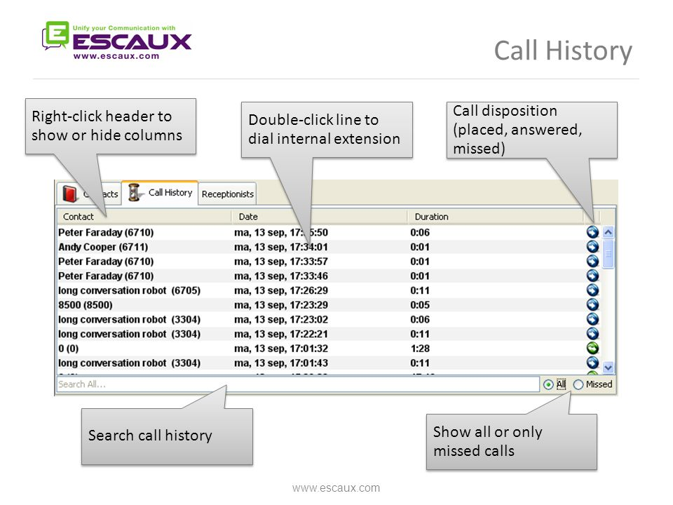 Call History www.escaux.com Double-click line to dial internal extension Call disposition (placed, answered, missed) Show all or only missed calls Sea