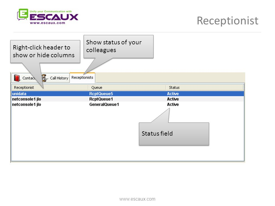 Receptionist www.escaux.com Show status of your colleagues Status field Right-click header to show or hide columns