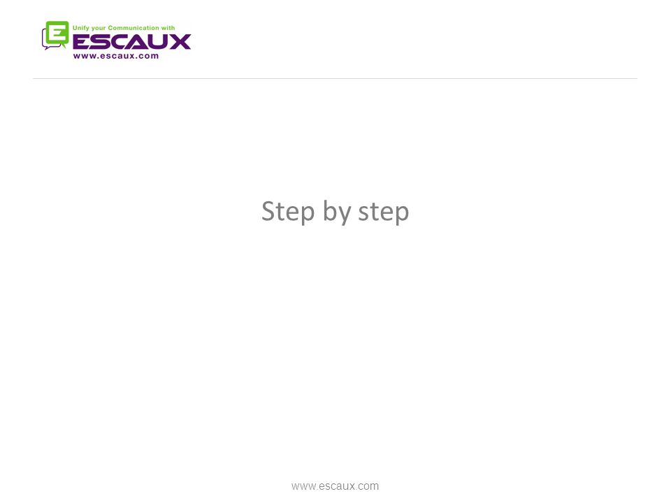 Step by step www.escaux.com