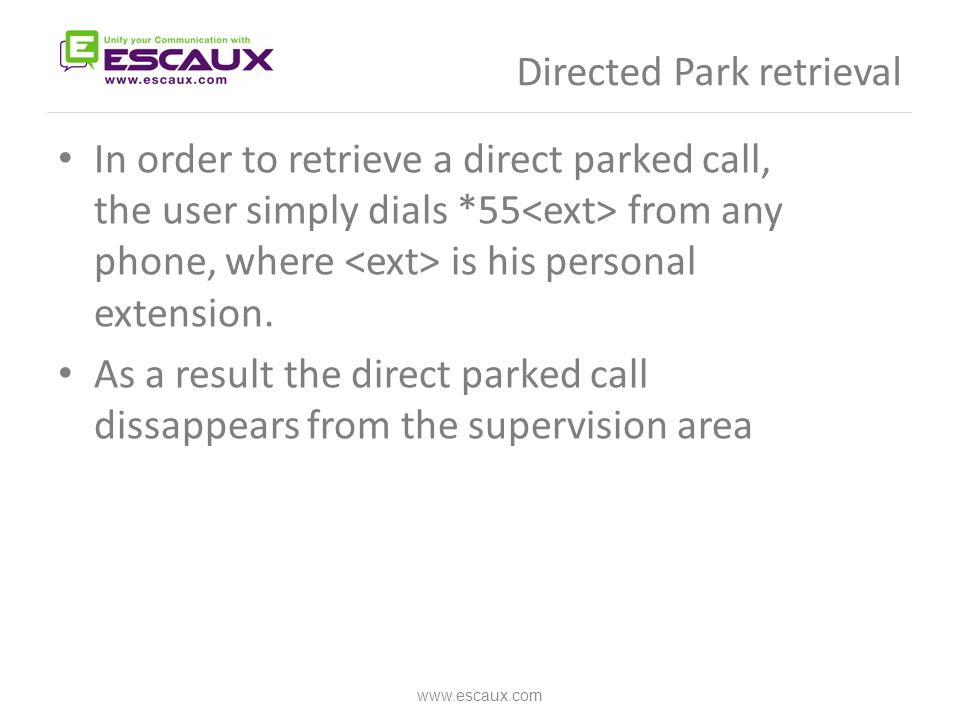 Directed Park retrieval In order to retrieve a direct parked call, the user simply dials *55 from any phone, where is his personal extension.