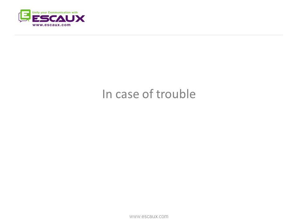 In case of trouble www.escaux.com