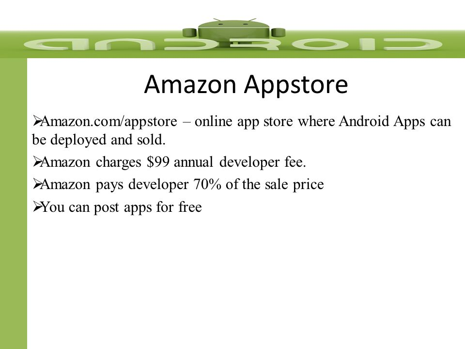 Amazon Appstore  Amazon.com/appstore – online app store where Android Apps can be deployed and sold.