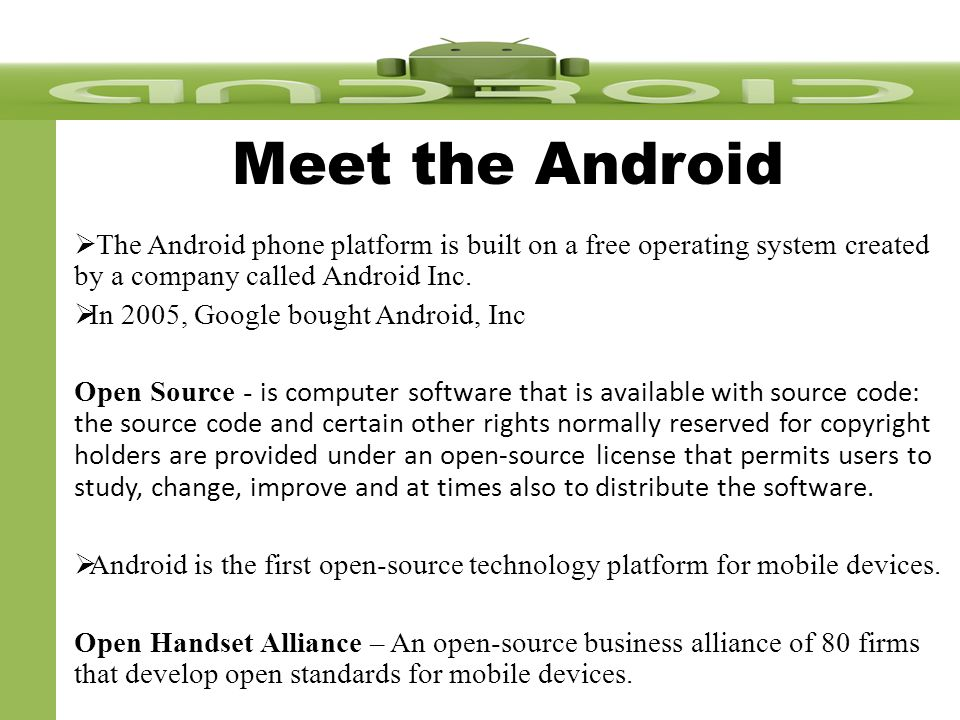 Meet the Android  The Android phone platform is built on a free operating system created by a company called Android Inc.