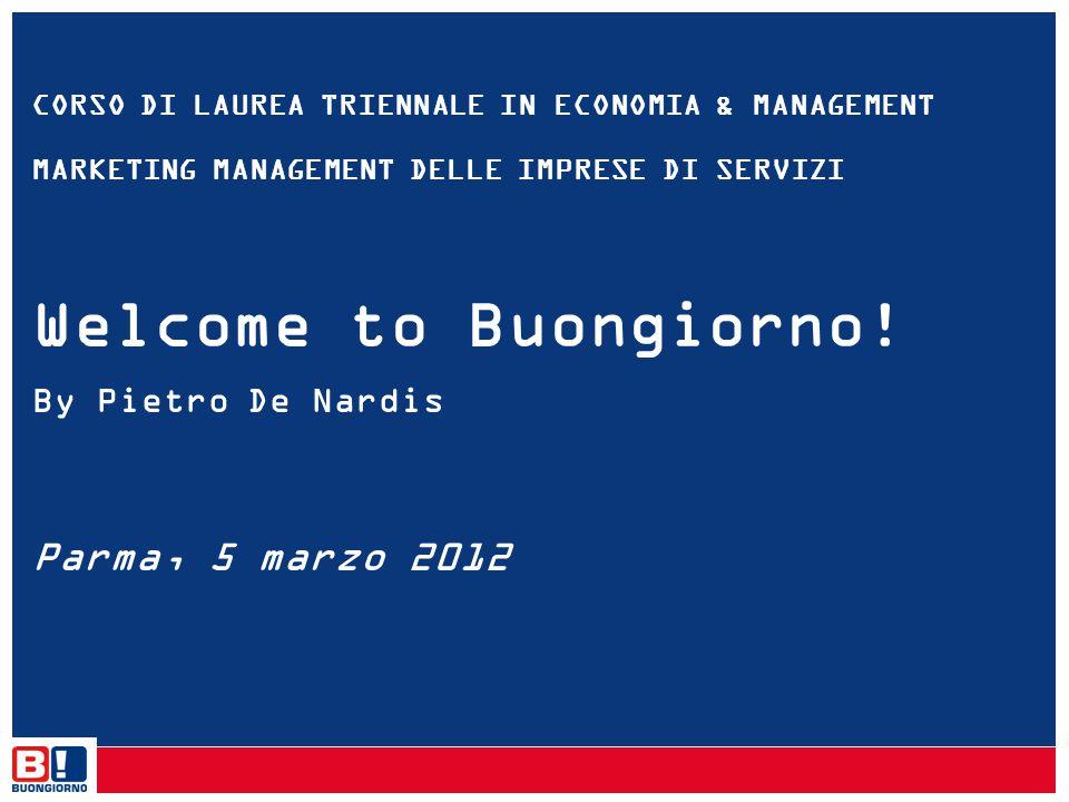 CORSO DI LAUREA TRIENNALE IN ECONOMIA & MANAGEMENT MARKETING MANAGEMENT DELLE IMPRESE DI SERVIZI Welcome to Buongiorno! By Pietro De Nardis Parma, 5 m