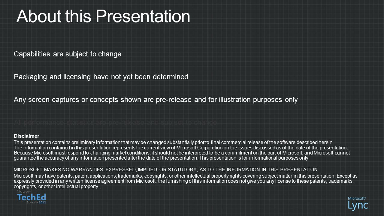 About this Presentation Capabilities are subject to change Packaging and licensing have not yet been determined Any screen captures or concepts shown are pre-release and for illustration purposes only Disclaimer This presentation contains preliminary information that may be changed substantially prior to final commercial release of the software described herein.