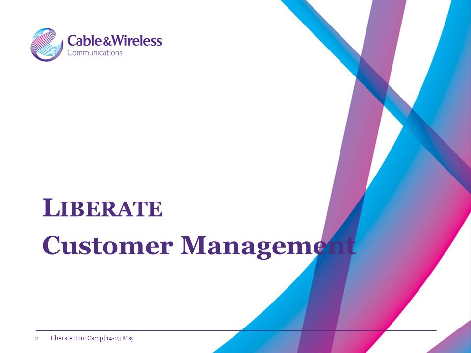 Customer Management – who, what and why? 3Liberate Boot Camp| 14-23 May