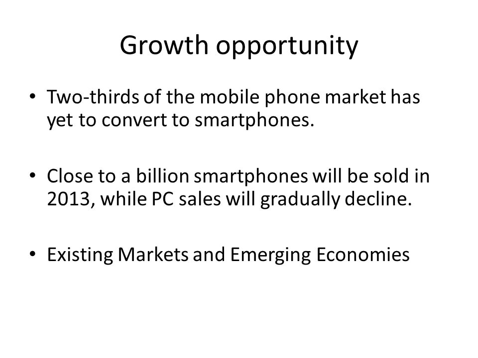 Growth opportunity Two-thirds of the mobile phone market has yet to convert to smartphones.