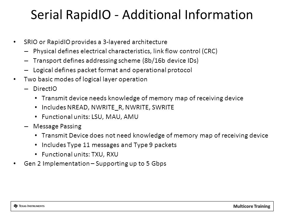Serial RapidIO - Additional Information SRIO or RapidIO provides a 3-layered architecture – Physical defines electrical characteristics, link flow con