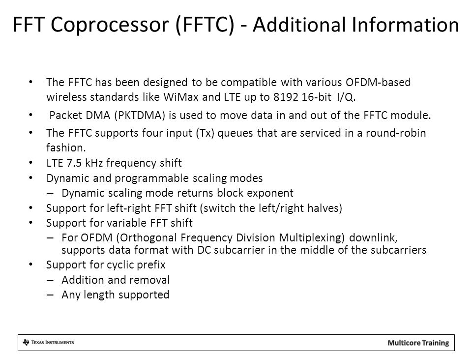 FFT Coprocessor (FFTC) - A dditional I nformation The FFTC has been designed to be compatible with various OFDM-based wireless standards like WiMax and LTE up to 8192 16-bit I/Q.