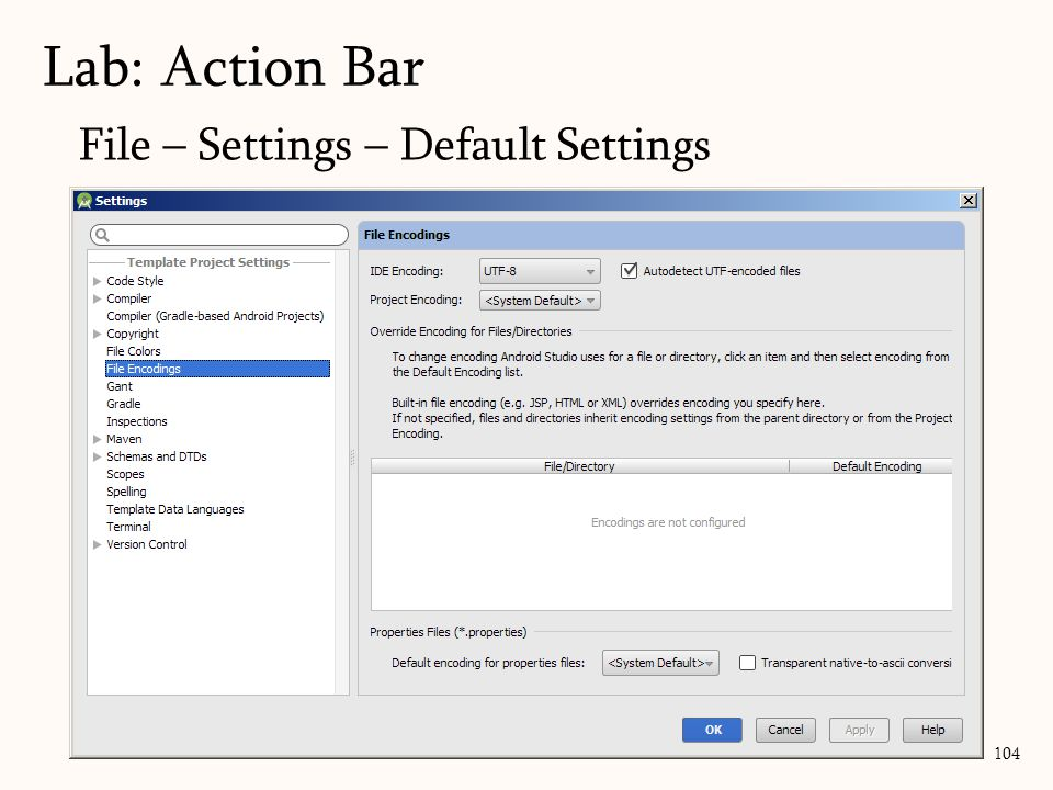 104 Lab: Action Bar File – Settings – Default Settings