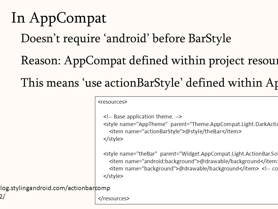 131 In AppCompat @style/theBar @drawable/background Doesn't require 'android' before BarStyle Reason: AppCompat defined within project resources This means 'use actionBarStyle' defined within AppCompat Library http://blog.stylingandroid.com/actionbarcomp at-part-2/