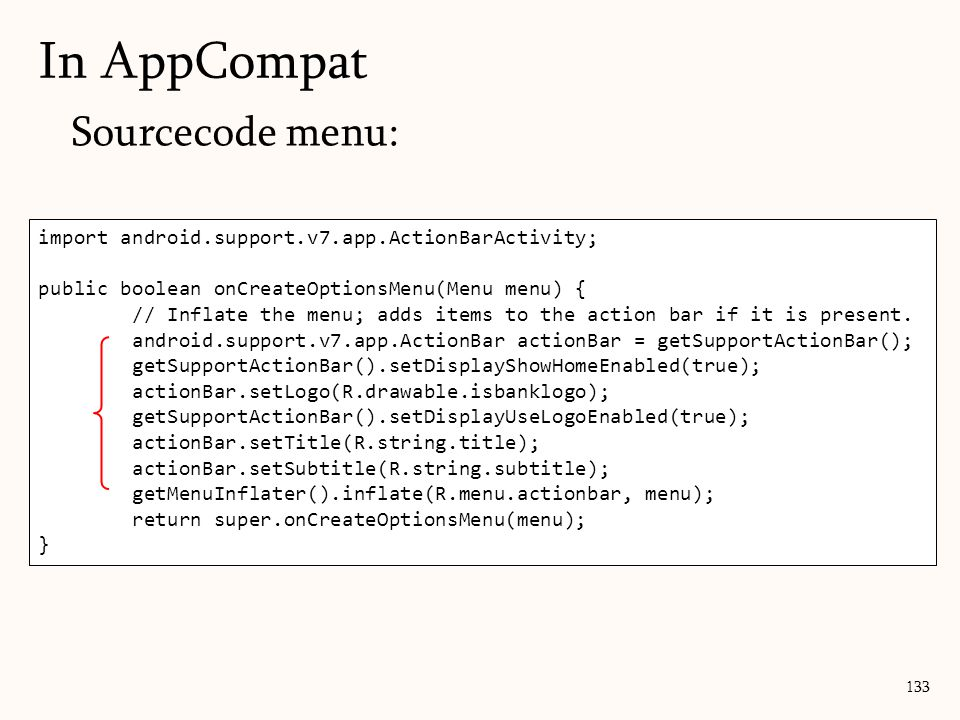 133 In AppCompat import android.support.v7.app.ActionBarActivity; public boolean onCreateOptionsMenu(Menu menu) { // Inflate the menu; adds items to t