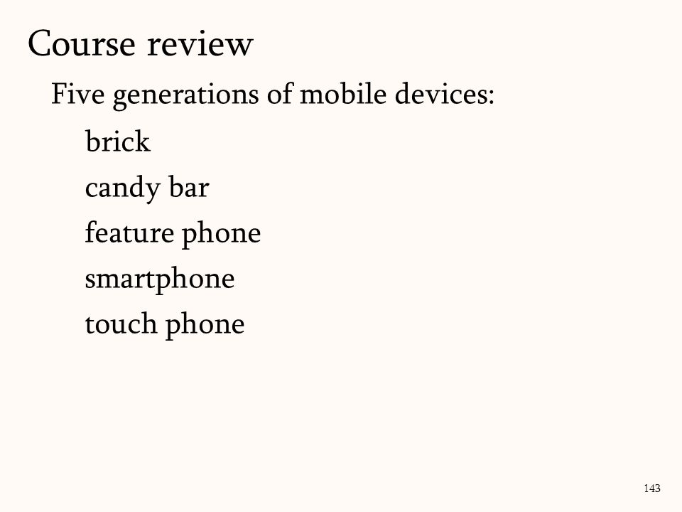 Five generations of mobile devices: brick candy bar feature phone smartphone touch phone Course review 143