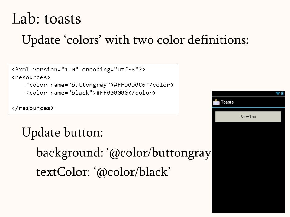 Update 'colors' with two color definitions: Update button: background: '@color/buttongray' textColor: '@color/black' Lab: toasts 36 #FFD0D0C6 #FF000000