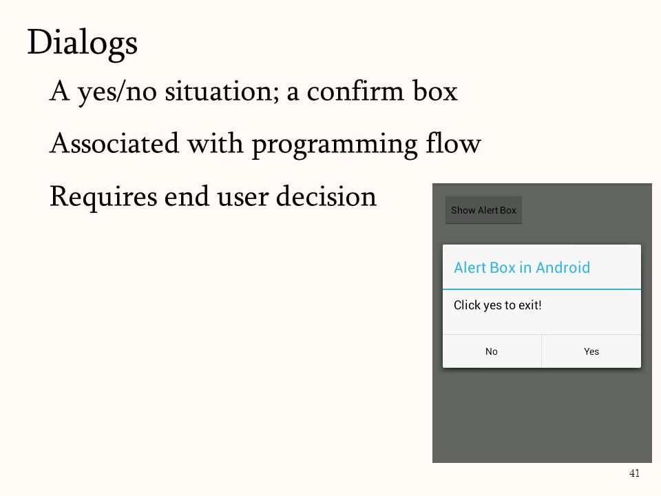 A yes/no situation; a confirm box Associated with programming flow Requires end user decision 41 Dialogs