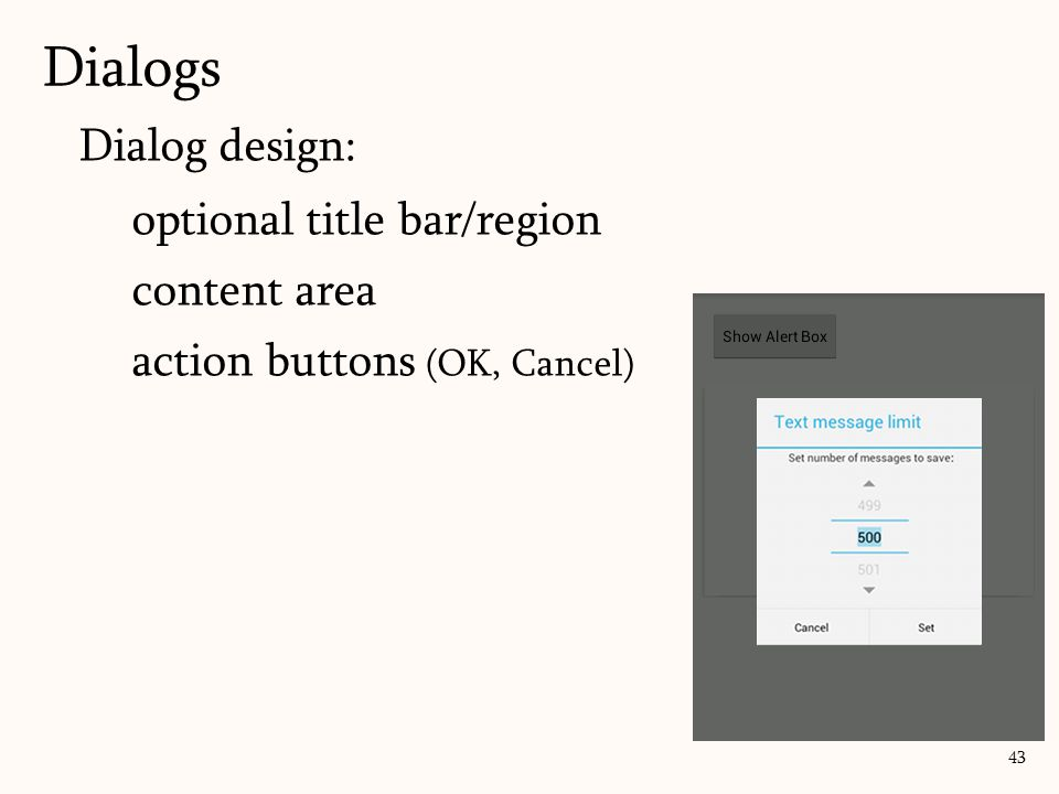 Dialog design: optional title bar/region content area action buttons (OK, Cancel) 43 Dialogs
