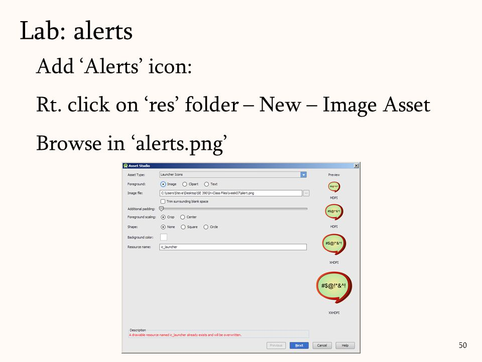 Add 'Alerts' icon: Rt. click on 'res' folder – New – Image Asset Browse in 'alerts.png' Lab: alerts 50