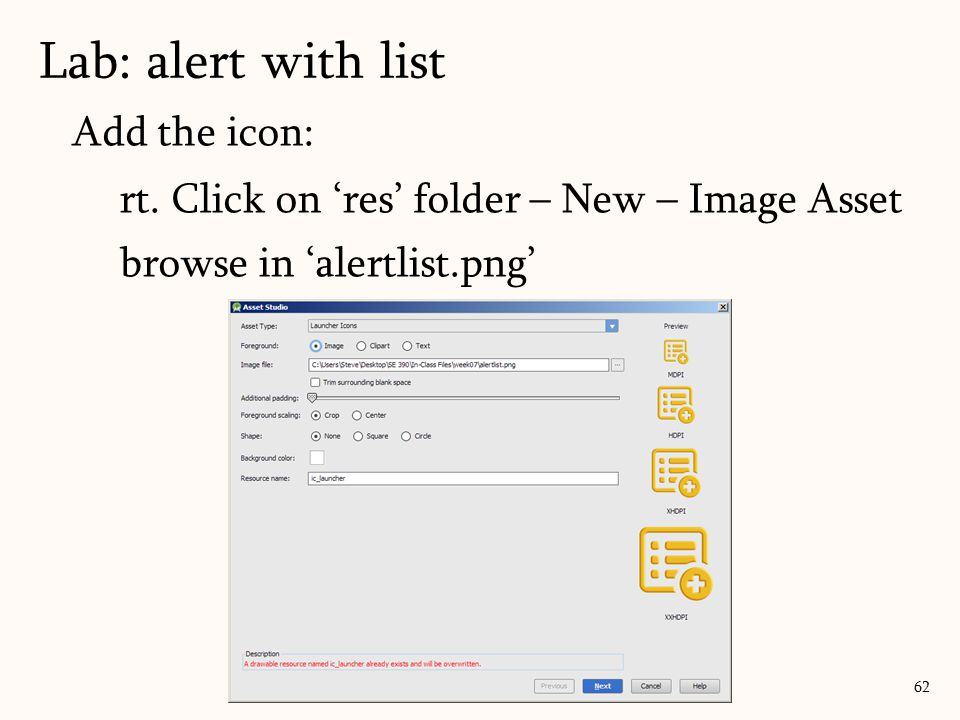 Add the icon: rt. Click on 'res' folder – New – Image Asset browse in 'alertlist.png' Lab: alert with list 62