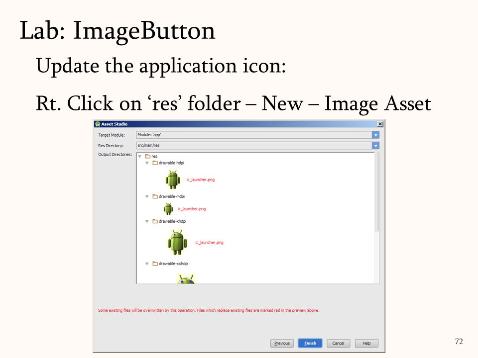 Update the application icon: Rt. Click on 'res' folder – New – Image Asset Lab: ImageButton 72