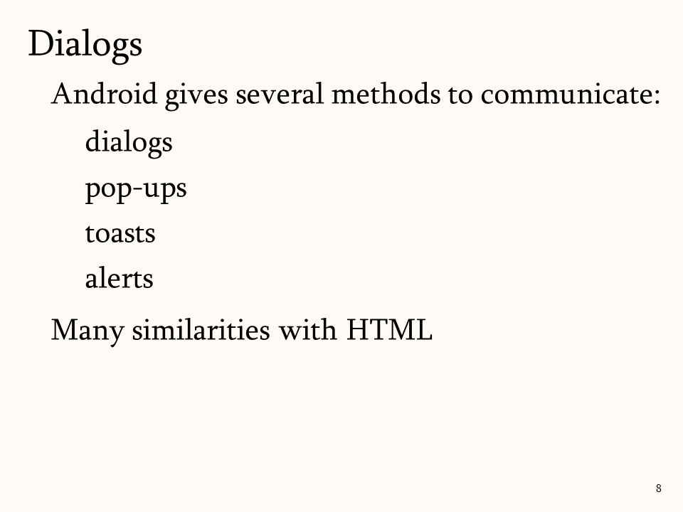 Android gives several methods to communicate: dialogs pop-ups toasts alerts Many similarities with HTML 8 Dialogs