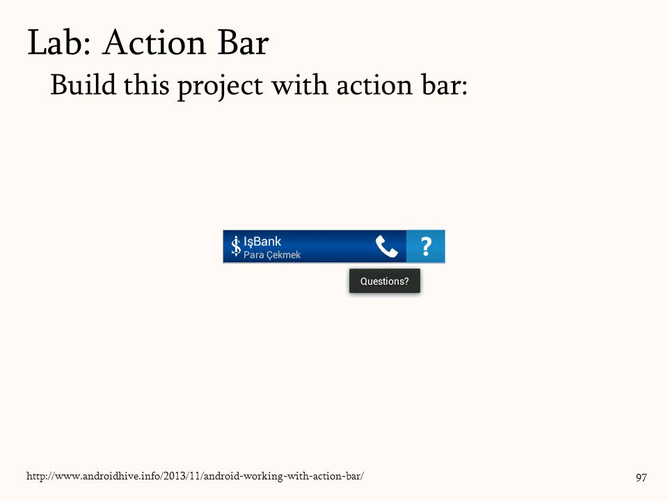 Build this project with action bar: 97 Lab: Action Bar http://www.androidhive.info/2013/11/android-working-with-action-bar/