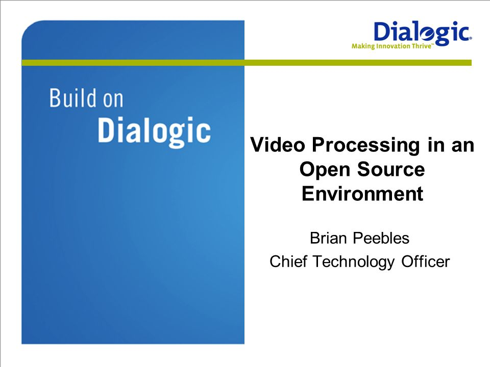 Video Processing in an Open Source Environment Brian Peebles Chief Technology Officer
