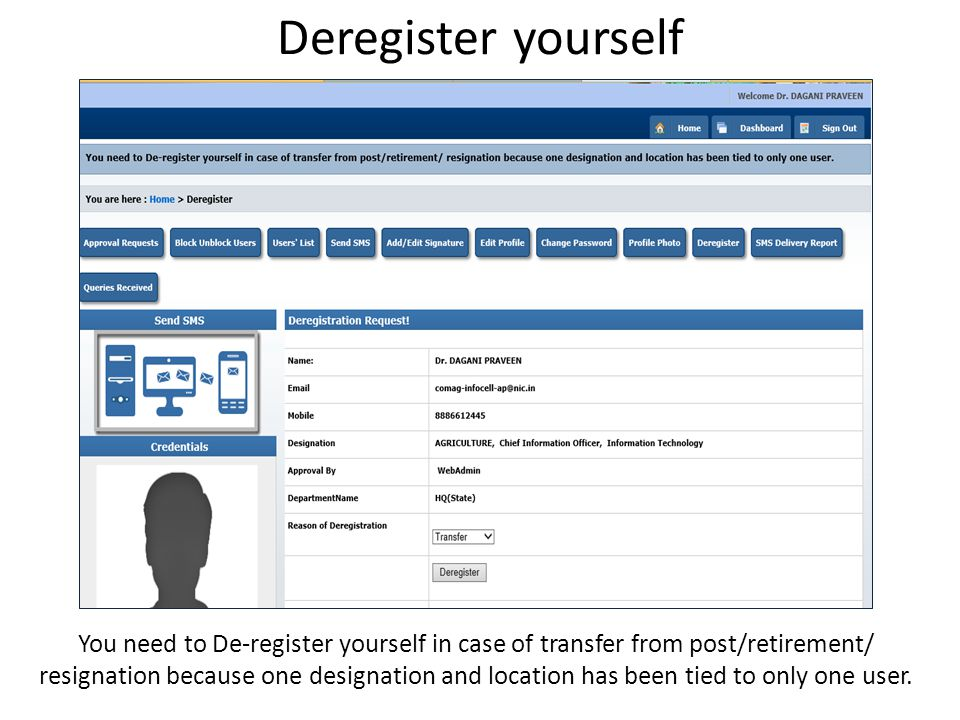 Deregister yourself You need to De-register yourself in case of transfer from post/retirement/ resignation because one designation and location has be