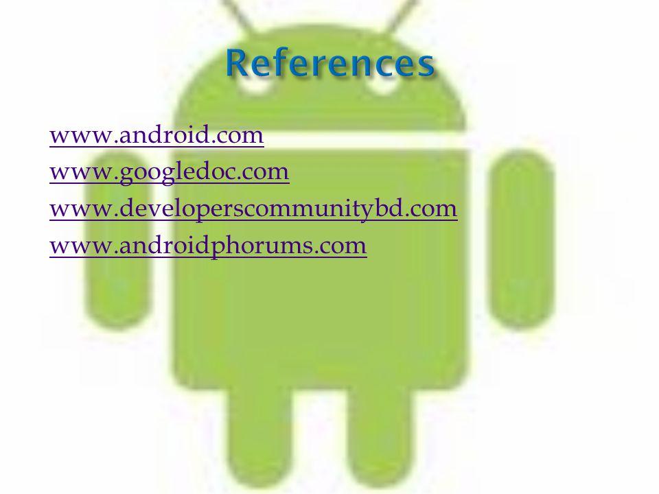www.android.com www.googledoc.com www.developerscommunitybd.com www.androidphorums.com