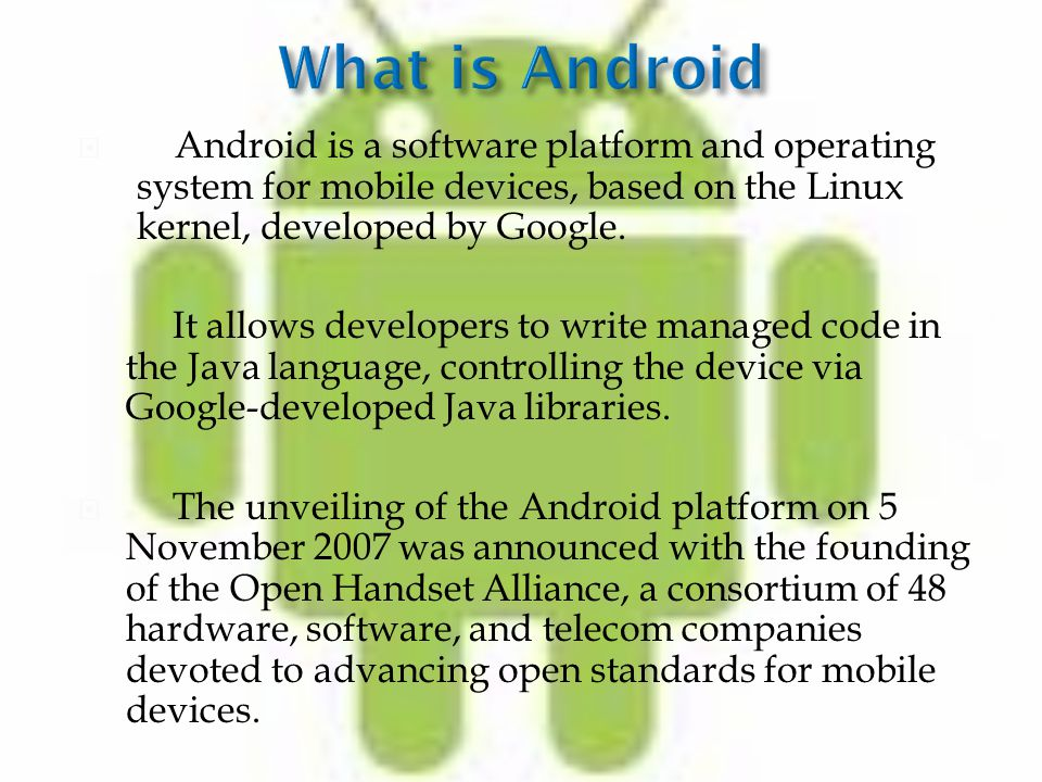  Android is a software platform and operating system for mobile devices, based on the Linux kernel, developed by Google.
