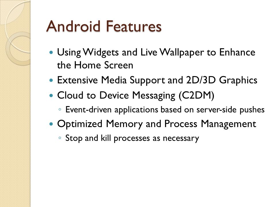 Android Unique Features Google Maps applications Background services and applications Shared data and inter-process communication All applications are created equal ◦ Native vs.