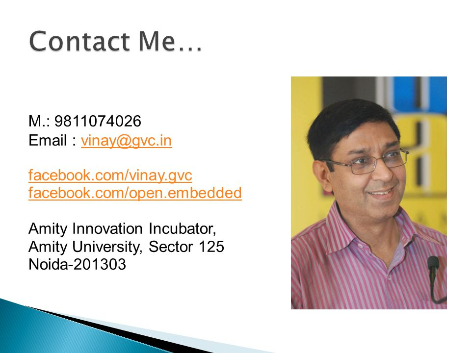 M.: 9811074026 Email : vinay@gvc.invinay@gvc.in facebook.com/vinay.gvc facebook.com/open.embedded Amity Innovation Incubator, Amity University, Sector 125 Noida-201303