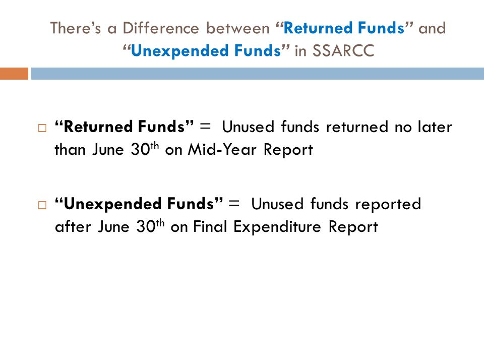 "There's a Difference between ""Returned Funds"" and ""Unexpended Funds"" in SSARCC  ""Returned Funds"" = Unused funds returned no later than June 30 th on"