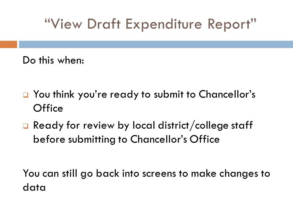 """View Draft Expenditure Report"" Do this when:  You think you're ready to submit to Chancellor's Office  Ready for review by local district/college s"