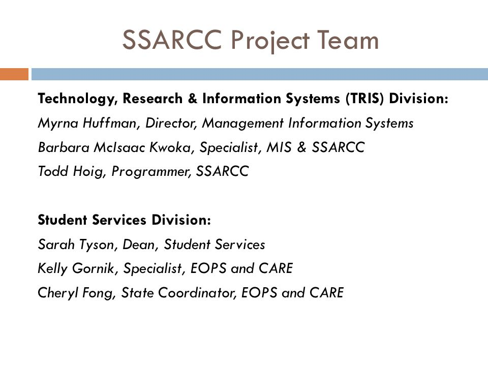 SSARCC Project Team Technology, Research & Information Systems (TRIS) Division: Myrna Huffman, Director, Management Information Systems Barbara McIsaa