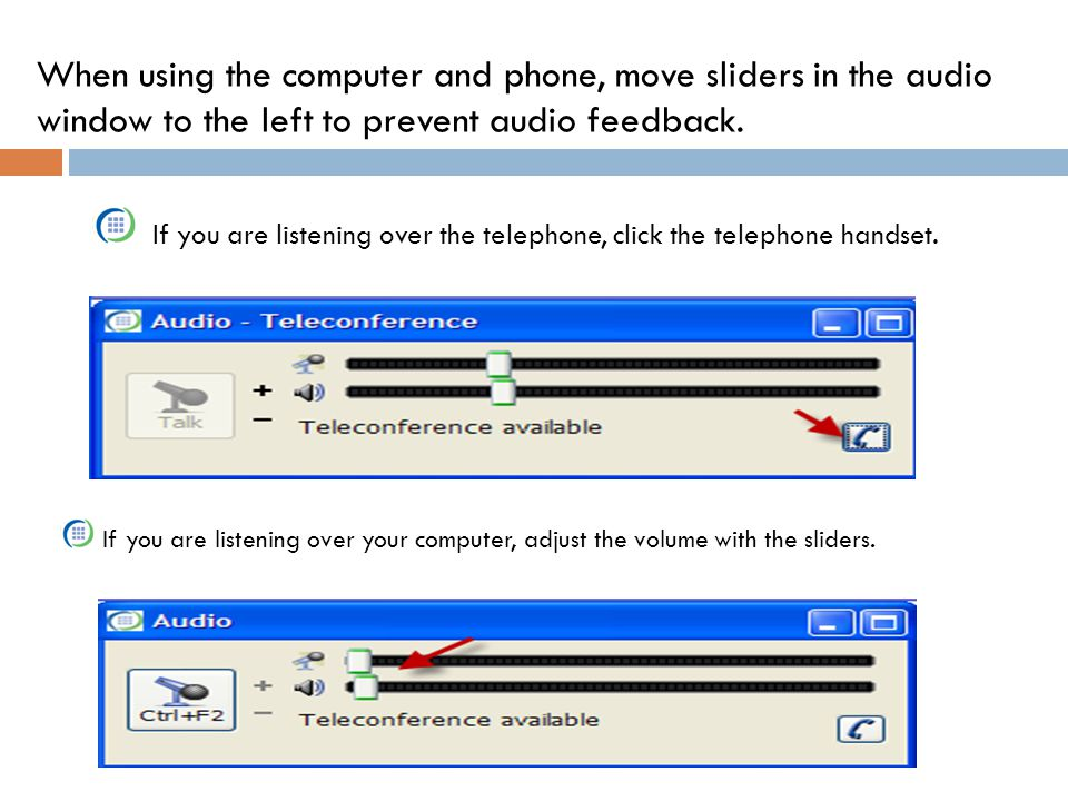 If you are listening over your computer, adjust the volume with the sliders. If you are listening over the telephone, click the telephone handset. Whe