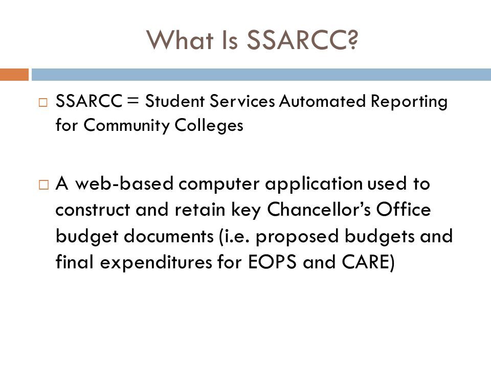 What Is SSARCC?  SSARCC = Student Services Automated Reporting for Community Colleges  A web-based computer application used to construct and retain