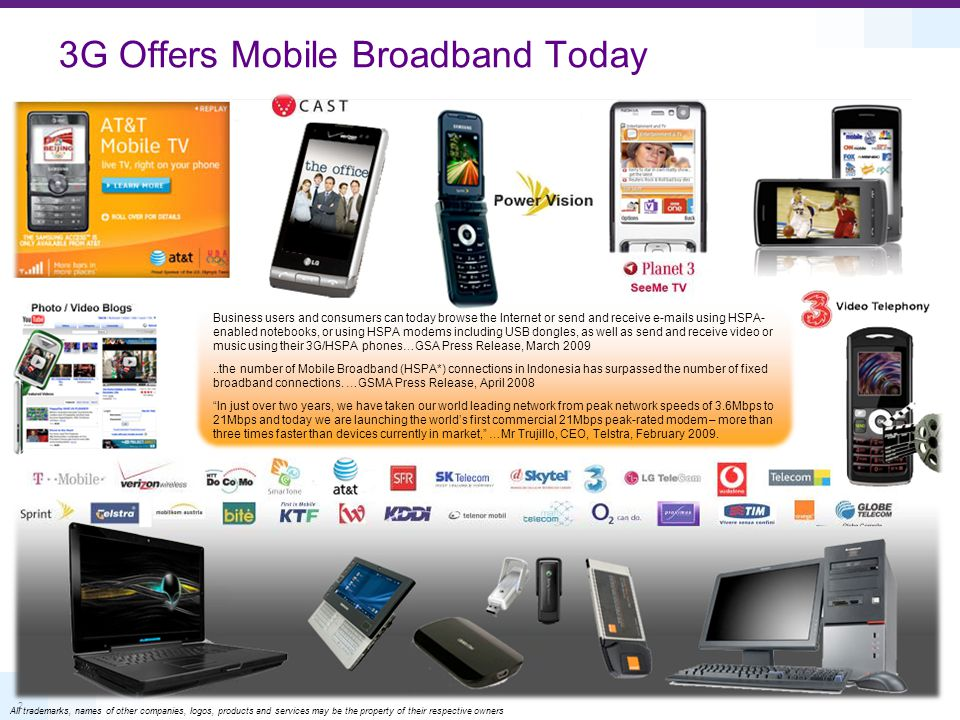 2 3G Offers Mobile Broadband Today Business users and consumers can today browse the Internet or send and receive e-mails using HSPA- enabled notebook