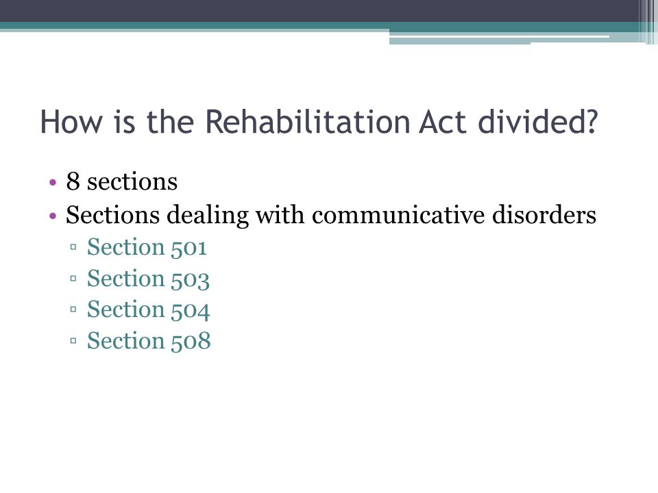 How is the Rehabilitation Act divided.
