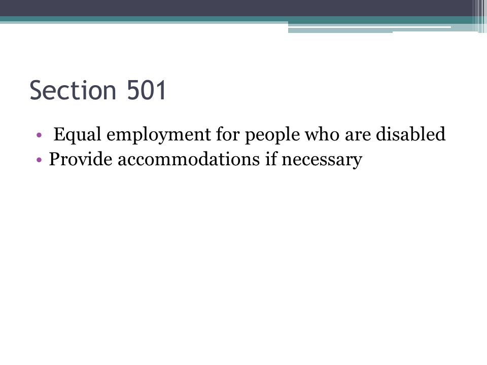 Section 503 Forbids employment discrimination of federal government contractors and subcontractors Contracts may be exempt if ▫Less than $10,000 ▫Work outside the country ▫Work for state or local government Provide accommodations