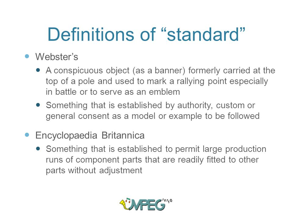 My definition of standard Codified agreement between parties who recognise the advantage of all doing certain things in an certain way NB: The actual process (de jure or de facto) is irrelevant, provided it is Fair to all parties concerned and Carried out to match the needs of users 09/ 08/ 23 Digital representation of audio, video and related data 4