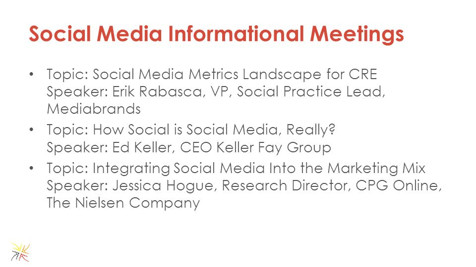 Social Media Informational Meetings Topic: Social Media Metrics Landscape for CRE Speaker: Erik Rabasca, VP, Social Practice Lead, Mediabrands Topic: How Social is Social Media, Really.