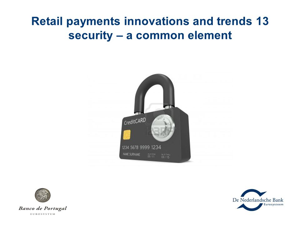 Retail payments innovations and trends 13 security – a common element