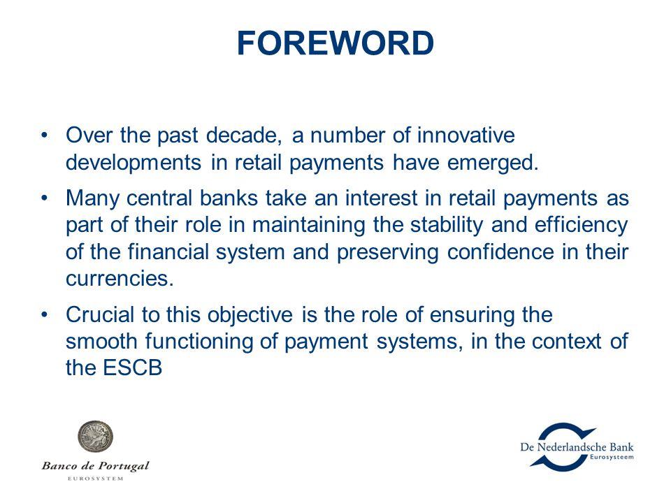 FOREWORD Over the past decade, a number of innovative developments in retail payments have emerged. Many central banks take an interest in retail paym