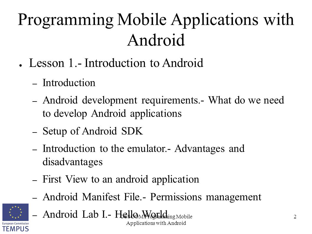 OSSCOM Programming Mobile Applications with Android 23 Programming Mobile Applications with Android ● AVD Manager – Only those options – previously – installed Problem !!
