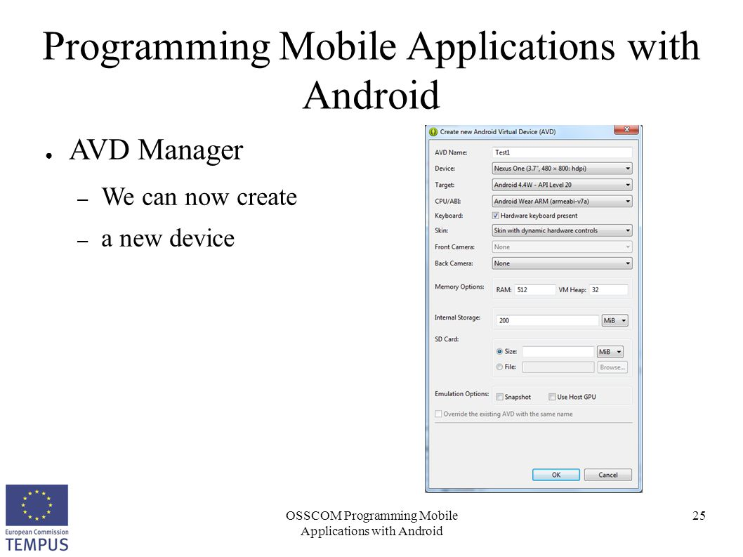 OSSCOM Programming Mobile Applications with Android 25 Programming Mobile Applications with Android ● AVD Manager – We can now create – a new device