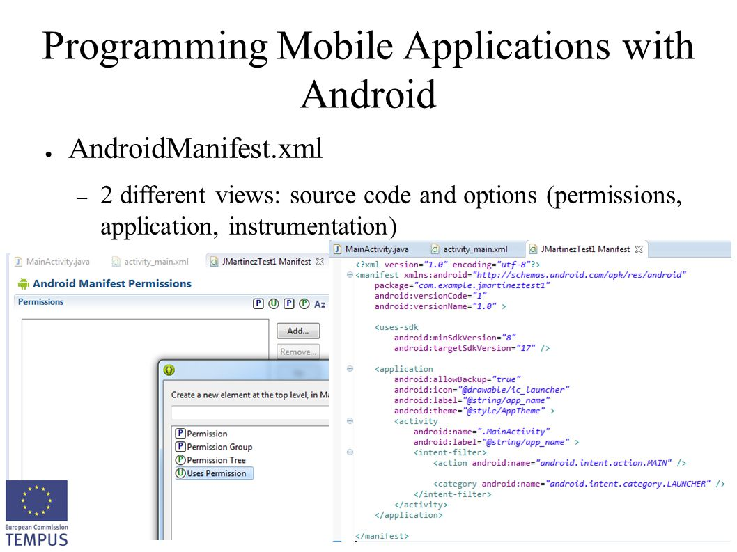 OSSCOM Programming Mobile Applications with Android 31 Programming Mobile Applications with Android ● AndroidManifest.xml – 2 different views: source